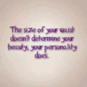 All girls are beautiful no matter what size. Chin up, darling. You're ...