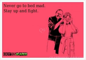 Never go to bed mad. Stay up and fight. - Funny Wedding Quote