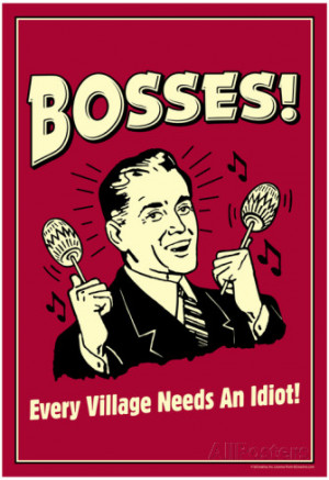 Bosses Every Village Needs An Idiot Funny Retro Poster Poster