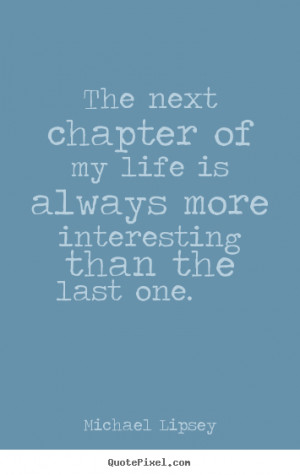 Quotes On Chapters In Life http://quotepixel.com/picture/life/michael ...