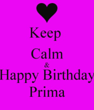 Happy Birthday Prima Keep calm & happy birthday