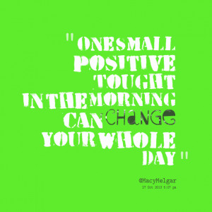 Quotes Picture: one small positive tought in the morning can change ...