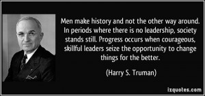 ... the opportunity to change things for the better. - Harry S. Truman