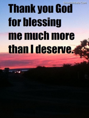 Thank you god for blessing me much more than i deserve god quote