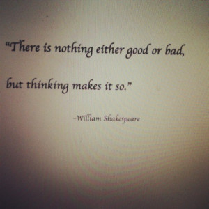 Inspiring quotes, sayings, good, bad, thinking, william shakespeare