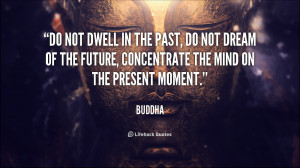 quote-Buddha-do-not-dwell-in-the-past-do-502 (1)