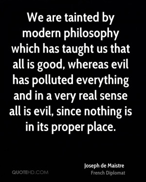 We are tainted by modern philosophy which has taught us that all is ...