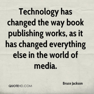 technology has changed the way book publishing works as it has changed ...