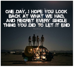 ... Had And Regret Every Single Thing You Did To Let It End - Regret Quote