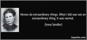 Heroes do extraordinary things. What I did was not an extraordinary ...