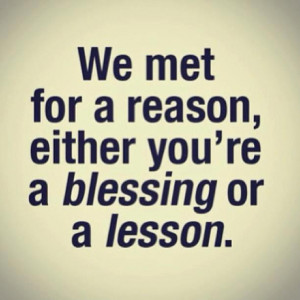 Quotes About Keeping It Real Are you a blessing or a lesson