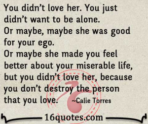 you didn t love her you just didn t want to be alone or maybe maybe