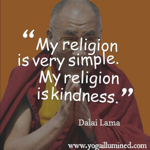 My religion is very simple. My religion is kindness.
