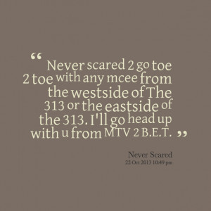 Quotes Picture: never scared 2 go toe 2 toe with any mcee from the ...
