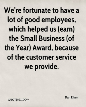 We're fortunate to have a lot of good employees, which helped us (earn ...
