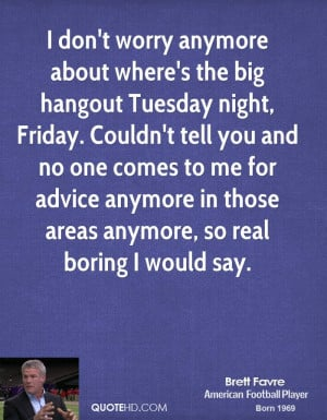 ... About Where's The Big Hangout Tuesday Night Frieday - Worry Quote