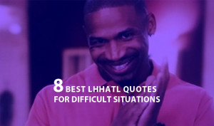 LHHATL Quotes To Help You Deal With Difficult Situations