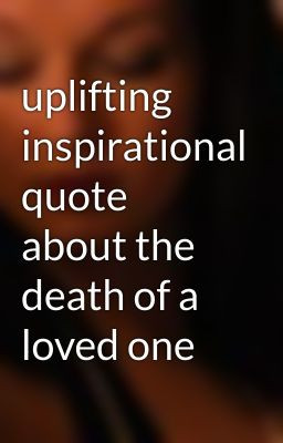 uplifting inspirational quote about the death of a loved one