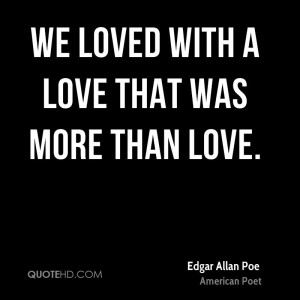 edgar-allan-poe-love-quotes-we-loved-with-a-love-that-was-more-than ...