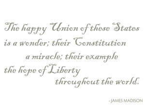 This quote from James Madison is particularly relevant today.