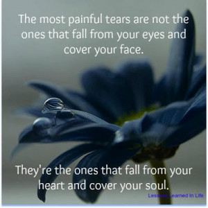 The most painful tears are not the ones that fall from your eyes and ...