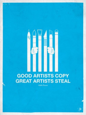 Good artists copy great artists steal art quote