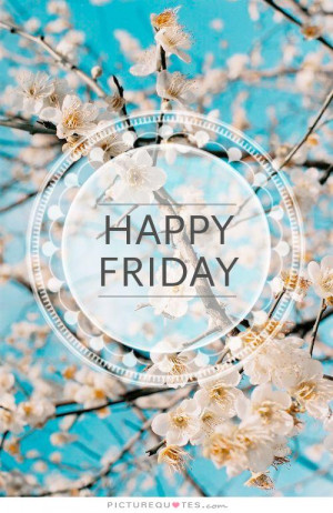 Friday Quotes Happy Friday Quotes