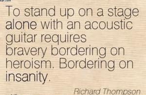 ... Bravery Bordering On Heroism. Bordering On Insanity. - Richard
