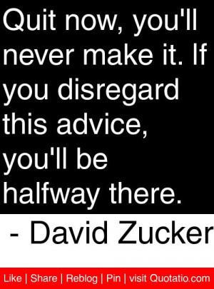 ... this advice you ll be halfway there david zucker # quotes # quotations