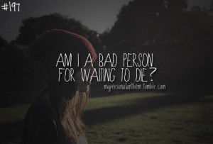 motivational quotes am i a bad person for waiting to die Motivational ...