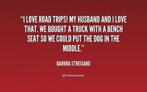 File Name : quote-Barbra-Streisand-i-love-road-trips-my-husband-and ...