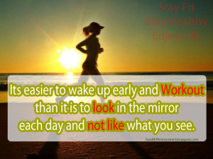 Its easier to wake up early and Workout than it is to look in the ...