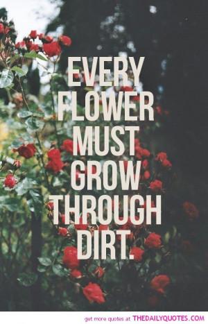 every-flower-grow-through-dirt-motivational-inspirational-quotes ...