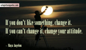 Attitude Quotes / Change Quotes / Maya Angelou Quotes
