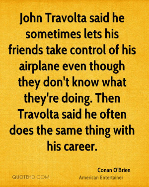 John Travolta said he sometimes lets his friends take control of his ...