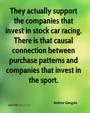 They actually support the companies that invest in stock car racing ...