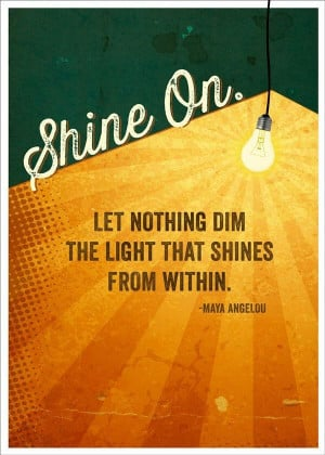 Let nothing dim the light that shines from within Maya Angelou #quote