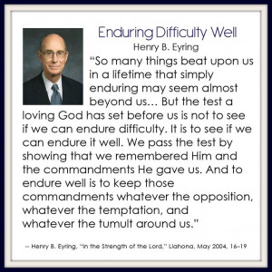 Enduring Difficulty Well - Henry B. Eyring