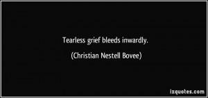 Tearless grief bleeds inwardly. - Christian Nestell Bovee