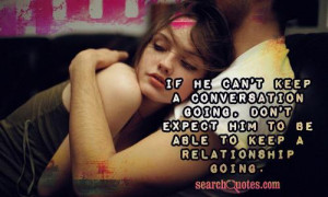 ... going, don't expect him to be able to keep a relationship going