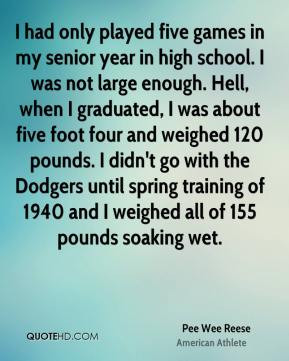Pee Wee Reese - I had only played five games in my senior year in high ...