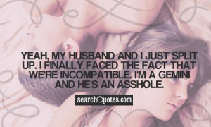 Yeah, my husband and I just split up. I finally faced the fact that we ...