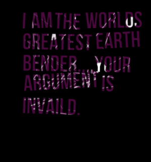 4774-i-am-the-worlds-greatest-earth-benderyour-argument-is-invaild ...