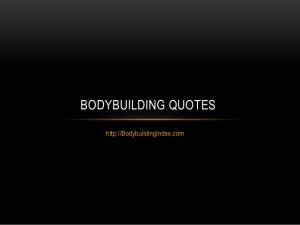 Bodybuilding Quotes, Bodybuilding motivation Quotes, Bodybuilding ...