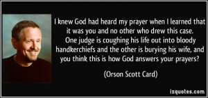 ... and you think this is how God answers your prayers? - Orson Scott Card
