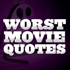top 10 worst movie quotes these are the top 10 worst lines according ...