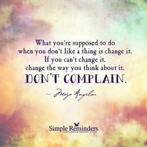 Stop Complaining Quotes Stop complaining