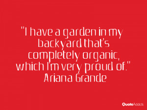 have a garden in my backyard that's completely organic, which I'm ...