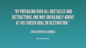 By prevailing over all obstacles and distractions, one may unfailingly ...
