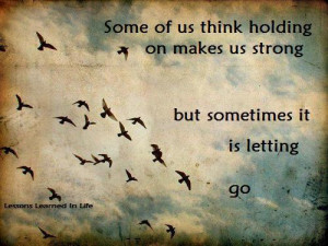 "... On Makes Us Strong, But Sometimes It Is Letting Go "" ~ Nature Quote"